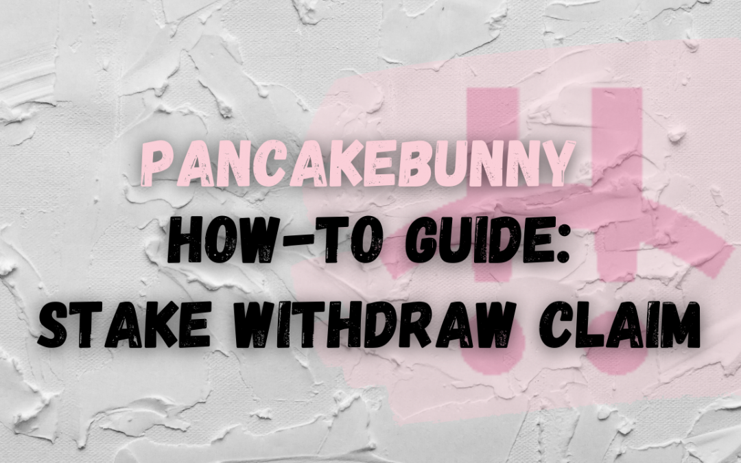 How to Stake, Withdraw and Claim Rewards On PancakeBunny | Step-By-Step Guide